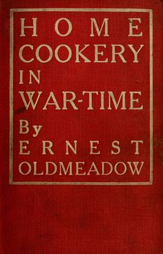 Home Cookery in War-Time, 1915 Old Recipes, Vintage Recipes, Cookbook Recipes, Cooking Recipes, Vintage Cookbooks, Vintage Books, War Recipe, Wartime Recipes, Thermal Cooker