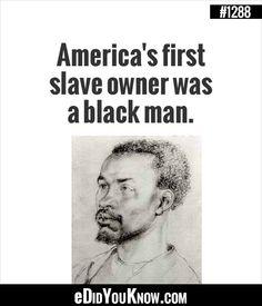 eDidYouKnow.com ►  America's first slave owner was a black man.