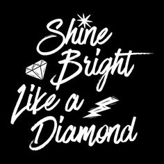 shine bright like a diamond typography quote One should remind oneself daily with inspirational quotes and affirmations that confirm your selflove, and encourage your selfcare Boss Bitch Quotes, Babe Quotes, Self Love Quotes, Woman Quotes, Funny Quotes, Bling Quotes, Sparkle Quotes, Shine Bright Quotes, Rihanna