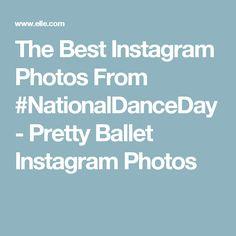 The Best Instagram Photos From #NationalDanceDay - Pretty Ballet Instagram Photos