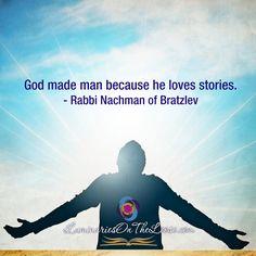 God made man because he loves stories. - Rabbi Nachman of Bratzlev  www.LuminariesOnTheLoose.com