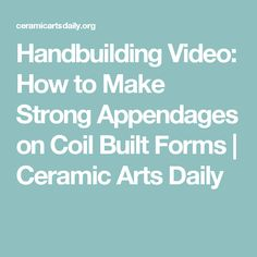 Handbuilding Video: How to Make Strong Appendages on Coil Built Forms   Ceramic Arts Daily