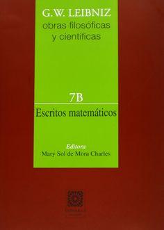 Obras filosóficas y científicas. Vol. 7B, Escritos matemáticos / G. W. Leibniz ; editora, Mary Sol de Mora Charles ; traductores, Manuel Correia Machuca ... [et al.] ;