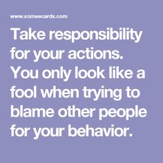 Blaming Others Quotes Your Life Is What You Make It So Dont Blame