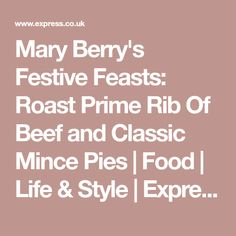 Mary Berry's Festive Feasts: Roast Prime Rib Of Beef and Classic Mince Pies | Food | Life & Style | Express.co.uk