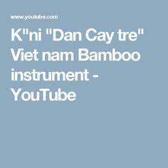 "K""ni ""Dan Cay tre"" Viet nam Bamboo instrument - YouTube"