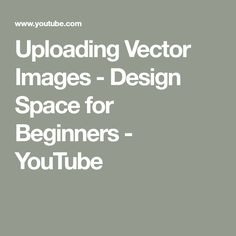 Uploading Vector Images - Design Space for Beginners - YouTube