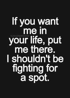 Im not gonna fight for a spot to mean something to you i have more things to deal with then sit around trying to earn you affection!! relationship quotes, relationship tips