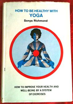 1962: How to be Healthy with Yoga – Sonya Richmond.  #vintageyoga #yogahistory #vintagebooks #yogabooks
