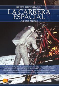 Breve historia de la carrera espacial. Del sputnik al Apollo 11. La apasionante historia del esfuerzo del hombre por llegar a la luna. Y la carrera secreta de armamento de Estados Unidos y la Unión Soviética.