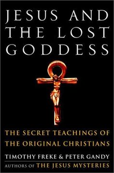 Jesus and the Lost Goddess: The Secret Teachings of the Original Christians by Timothy Freke, http://www.amazon.com/dp/1400045940/ref=cm_sw_r_pi_dp_cHdjqb1N0SKQR