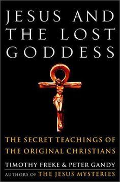 Jesus and the Lost Goddess: The Secret Teachings of the Original Christians by Timothy Freke, http://www.amazon.com/dp/1400045940/ref=cm_sw_r_pi_dp_cHdjqb1N0SKQR