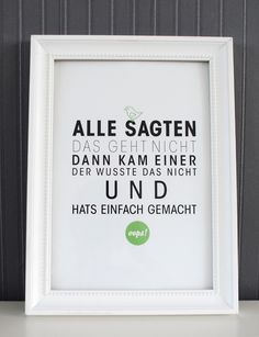 Everyone said it couldn't be done, then someone who hadn't heard that turned up and did it right away! The Words, Words Quotes, Life Quotes, Sayings, Motivational Quotes, Inspirational Quotes, German Quotes, Susa, Positive Inspiration