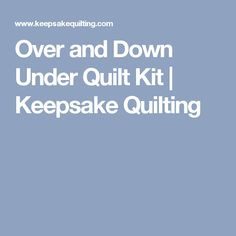Over and Down Under Quilt Kit  | Keepsake Quilting