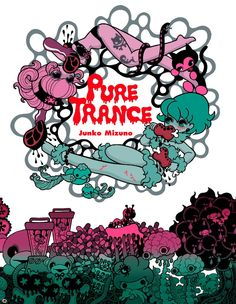 Junko Mizuno - Pure Trance... As far as I can tell, it's plot is composed of insane, doll-like females who are driven by their own madness. It's disturbing and gorgeous... (and probably too explicit for someone my age to read) Plus, the art looks like someone put Hello Kitty on steroids and then made her friends carry around whips, blood, and test tubes... O.o