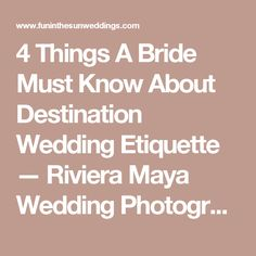 4 Things A Bride Must Know About Destination Wedding Etiquette — Riviera Maya Wedding Photography | Fun In The Sun Weddings
