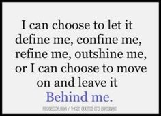 I CHOOSE TO LEAVE IT BEHIND EVEN THOUGH IT HURTS A LOT...
