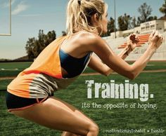 TRAINING- it's the opposite of hoping!.