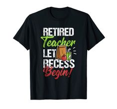 """Our Retirement Teacher """"Retired Teacher Let Recess Begin"""" T-Shirt is the perfect gift idea for Men and Women who are retiring this year. It's a great teacher appreciation gift for a birthday or Christmas. People who people celebrating the last day of school and pension will love this funny Retirement Teacher tee shirt. It's the perfect gift for retired teachers, college professors or middle teachers. Get this present for the teacher in your life! Who People, Teacher Retirement, Last Day Of School, Tee Shirts, Tees, Teacher Shirts, Branded T Shirts, Fashion Brands, Teachers College"""