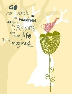 Go confidently in the direction of your dreams. Live the life you imagined. Dream Quotes, Quotes To Live By, Cool Words, Wise Words, Graduation Quotes, Words Worth, Inspirational Thoughts, Inspiring Quotes, The Life