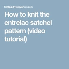 How to knit the entrelac satchel pattern (video tutorial)