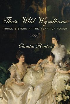 """Read """"Those Wild Wyndhams Three Sisters at the Heart of Power"""" by Claudia Renton available from Rakuten Kobo. The three dazzlingly beautiful, wildly rich Wyndham sisters, part of the four hundred families that made up Britain's ru. I Love Books, Good Books, Books To Read, Big Books, Reading Lists, Book Lists, Saga, Reading Material, Historical Fiction"""