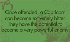 Once offended, a Capricorn can become extremely bitter.a powerful enemy. All About Capricorn, Capricorn Love, Capricorn Quotes, Zodiac Signs Capricorn, Zodiac Sign Facts, Zodiac Quotes, Astrology Signs, Astrological Sign, Aquarius
