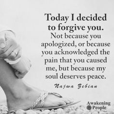 Today I decided to forgive you!