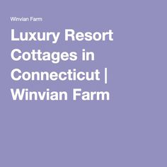 Luxury Resort Cottages in Connecticut | Winvian Farm