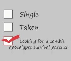 Looking for a zombie apocalypse survival partner. Just a survival partner. Zombie Apocalypse Survival, Zombie Apocolypse, Doomsday Survival, Funny Relationship Status, New Relationships, Relationship Quotes, Funny Jokes To Tell, Funny Texts, Funny Couples