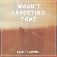 Found Wasn't Expecting That by Jamie Lawson with Shazam, have a listen: http://www.shazam.com/discover/track/81854739