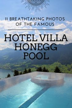 Dive into 11 of the most breathtaking photos of the famous Hotel Villa Honegg Pool