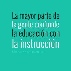 """""""La mayor parte de la gente confunde la #Educacion con la #Instruccion"""". #Seneca #Citas #Frases @Candidman"""