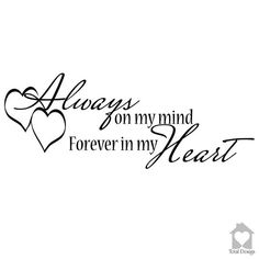 Items similar to Always On My Mind Forever In My Heart - romance decals for family - easy to apply removable wall decal wall stickers - on Etsy Daddy Tattoos, Mother Tattoos, Romantic Quotes, Love Quotes, Inspirational Quotes, Tattoo Familie, Capture Quotes, Always Tattoo, Purple Tattoos