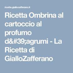 Ricetta Ombrina al cartoccio al profumo d'agrumi - La Ricetta di GialloZafferano