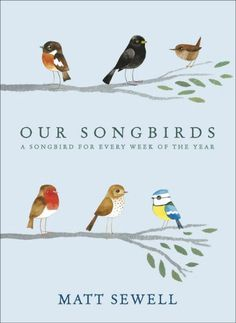 Our Songbirds: A Songbird for Every Week of the Year by Matt Sewell http://www.amazon.com/dp/0091951607/ref=cm_sw_r_pi_dp_8kLivb1XB68QW