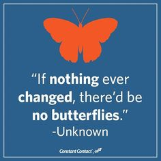 Remember: Change isn't all bad. Beautiful things come from it.