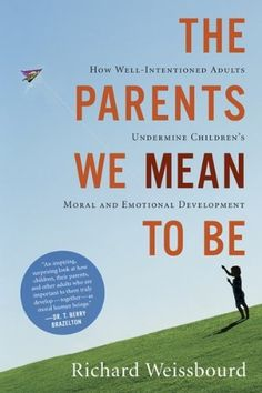 The Parents We Mean To Be: How Well-Intentioned Adults Undermine Children's Moral and Emotional Development by Richard Weissbourd, http://www.amazon.com/dp/0547248032/ref=cm_sw_r_pi_dp_rH3irb0RN4TT3