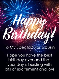 To my Spectacular Cousin - Happy Birthday Card: This birthday card showcases wonderful fireworks bursting in the night sky in celebration of your cous. Happy Birthday Wishes Cousin, Cousin Birthday Quotes, Happy Birthday For Her, Birthday Card Sayings, Happy Belated Birthday, Birthday Wishes Cards, Happy Birthday Messages, Happy Birthday Quotes, Happy Birthday Greetings