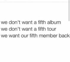 I would love Zayn to be here, but I want a fifth album, I want a fifth tour. I want them to go as long as they feel like they can! They'll stop when they're ready, but for now they enjoy making music & touring. I'm excited to hear the new stuff!