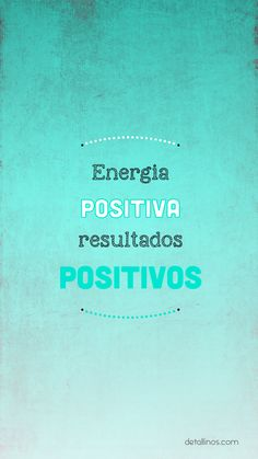 Energía positiva, resultados POSITIVOS. En: http://detallinos.com/fondos-movil/ #fondos #pantalla #fondodepantalla #wallpaper #bg #background #gratis #gratuitos #regalo #ordenador #móvil #celular #detallinos #diseño #design #creatividad #creative #buenrrollísmo #motivación #energía #positividad