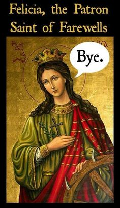 Felicia, the patron Saint of goodbyes