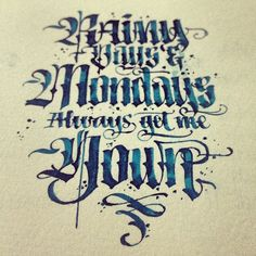 Rainy Days and Mondays #ink #calligraphy #lettering #typography #typographyporn #art #artist#design #designer #pen #ink #graffiti #calligraffiti #gothic #fraktur