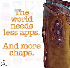 The world needs less apps. And more chaps.