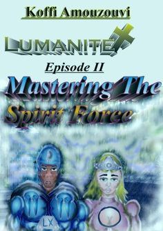 Science Fiction Fantasy Thriller & Comic Book Super Hero: Lumanite X - episode 2 - Mastering The Spirit Force...  http://www.amazon.com/dp/B009JU8YM8
