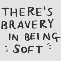 """""""There's bravery in being soft."""" ❤️"""
