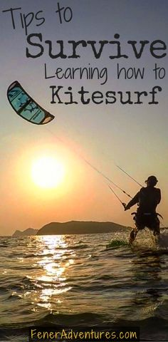 Kitesurfing is HARD! Check out these tips to Survive Your First Few Kitesurfing Lessons. www.FenerAdventures.com kite boarding, kite surfing, kiteboarding, kitesurfing, kiting, vacation, travel tips, adrenaline junkie, adventure, sports, water sports, beach, waves