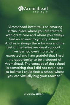 What I loved about Aromahead: Aromahead Institute is an amazing virtual place where you are treated with great care and where you always find an answer to your questions. Andrea is always there for you and the rest of the ladies are great support...I've learned even more than I expected...I am grateful that I had the opportunity to be a student of Aromahead.  The concept of the school is something that I did not even dare to believe I could find: a school where you can virtually hug your…