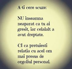Cateodata,trebuie sa stii ca trebuie sa ti ceri scuze Words Quotes, Love Quotes, Sayings, Slow To Speak, Matter Quotes, Motivational Quotes, Inspirational Quotes, Movie Lines, Names Of Jesus