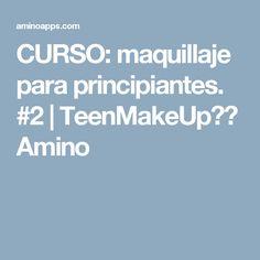 CURSO: maquillaje para principiantes. #2 | TeenMakeUp💄👑 Amino